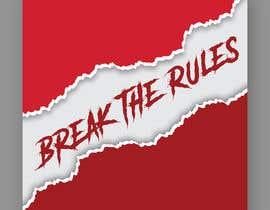 #49 для Cover Art Needed For ' Break the Rules' от sadiaishaky4