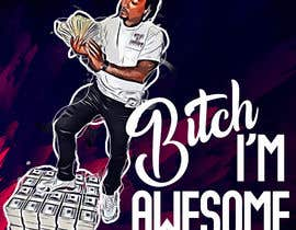 #31 for Bitch I'm Awesome vol 1 by DeeDesigner24x7