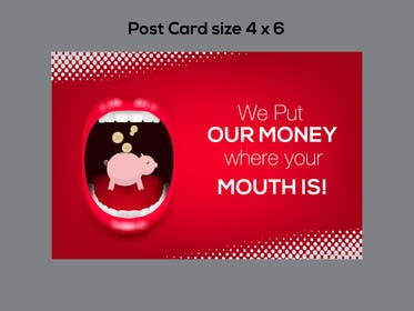 "#13 untuk Design a postcard with theme ""We put our money where your mouth is!"" oleh artworker512"