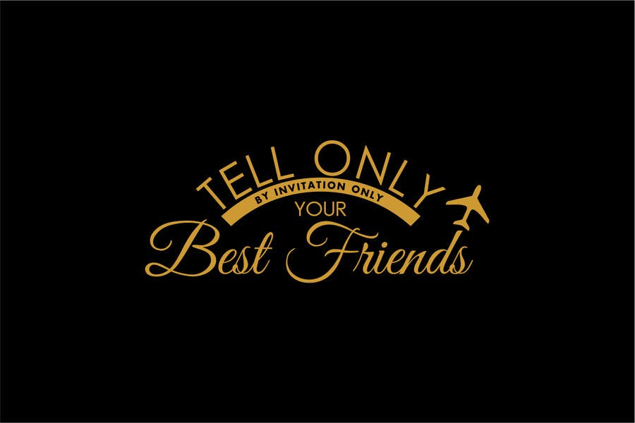 "Konkurrenceindlæg #                                        81                                      for                                         Design a Logo for a luxury travel company ""Tell Only Your Best Friends"""