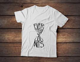#72 untuk Design a T-Shirt for Slogan: Everything Counts oleh danasaurusrex