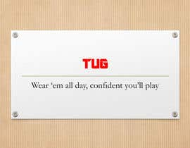 "grubbde tarafından Write a tag line/slogan for For ""TUG"" a Men's underwear/undergarment/bathing suit line. için no 139"