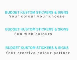 #55 untuk Slogan/tag line for Budget Kustom Sticker & Signs oleh dgnGuru