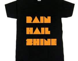 Nro 30 kilpailuun Design a T-Shirt RAIN HAIL SHINE käyttäjältä rehmanmazher