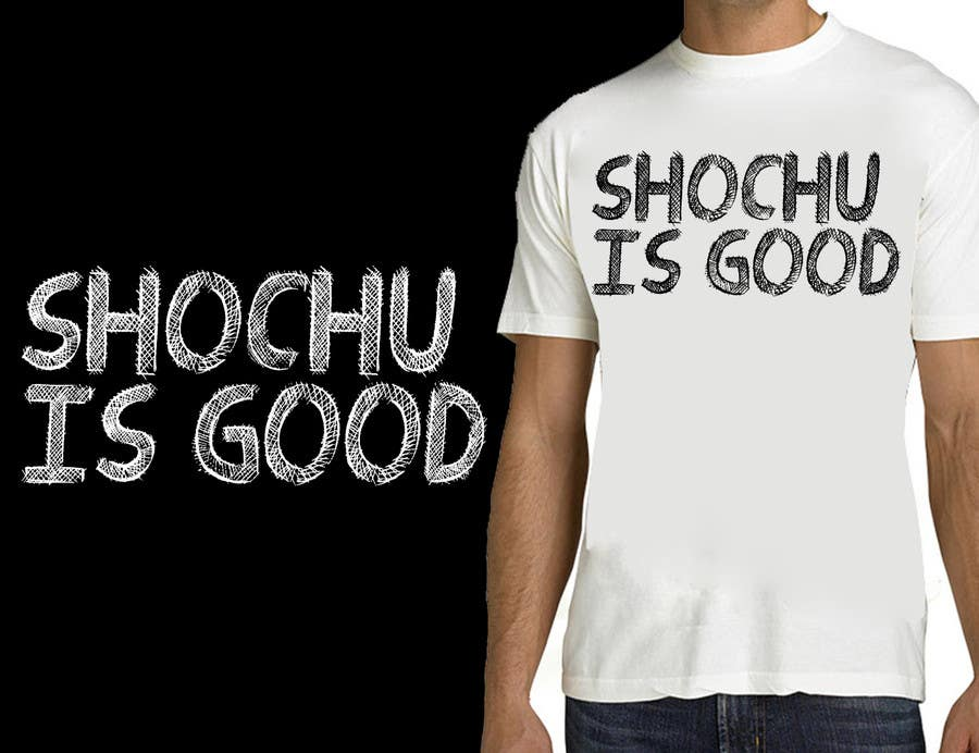#37 for Design a T-shirt: Shochu is good. by venug381