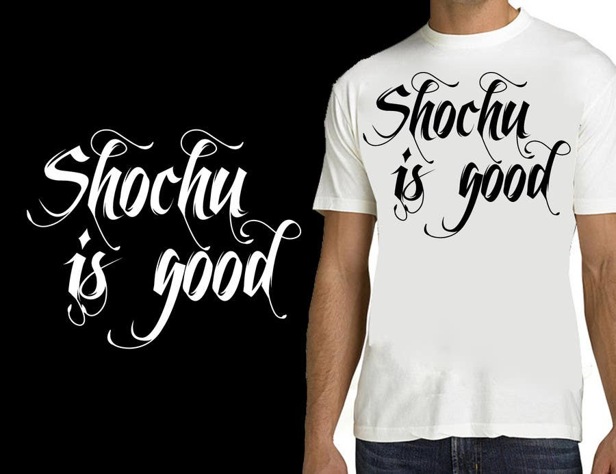 #38 for Design a T-shirt: Shochu is good. by venug381