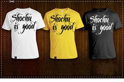 #41 for Design a T-shirt: Shochu is good. by venug381