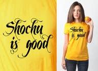 Contest Entry #43 for Design a T-shirt: Shochu is good.