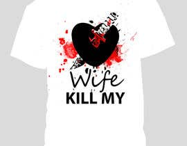 #18 for Design a Logo/T-shirt image for kill my wife af davidsarbah