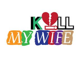 nº 7 pour Design a Logo/T-shirt image for kill my wife par Ismailjoni