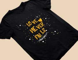 Nro 54 kilpailuun Design a T-Shirt - Love never fails - 1 Corinthians 13:8 käyttäjältä heshamsqrat2013