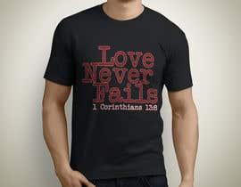 Nro 78 kilpailuun Design a T-Shirt - Love never fails - 1 Corinthians 13:8 käyttäjältä Exer1976