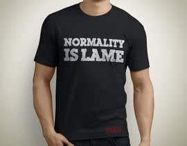 "Exer1976 tarafından Design a ""Normality is Lame"" T-Shirt için no 24"