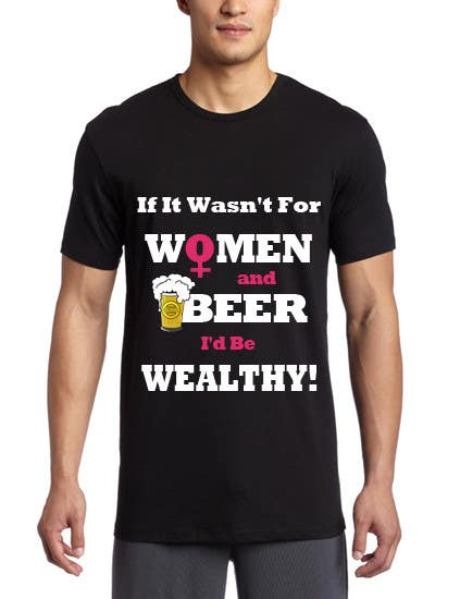 Penyertaan Peraduan #                                        10                                      untuk                                         Design a T-Shirt that says If It Wasn't For Women & Beer, I'd Be Wealthy!
