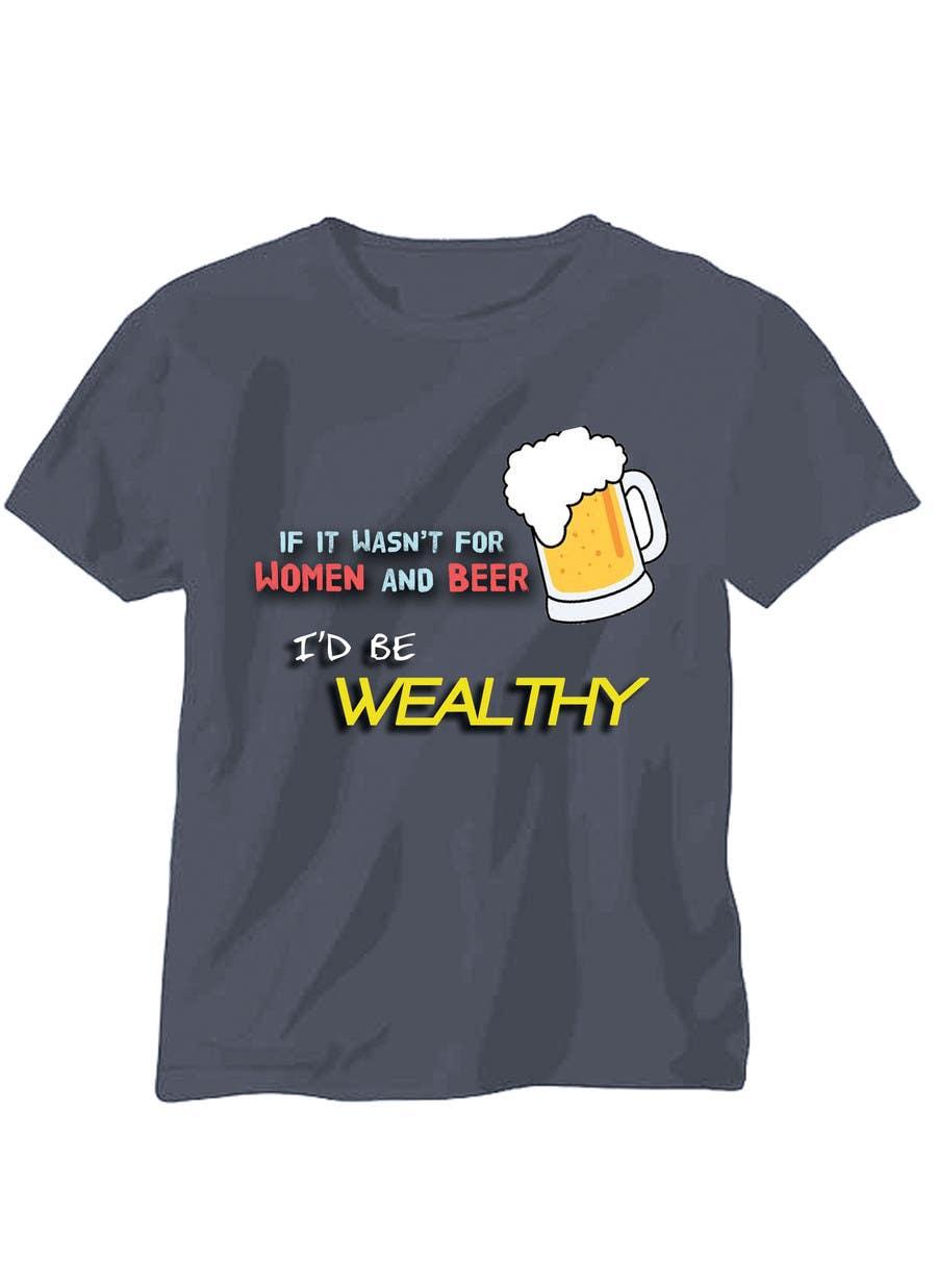 Penyertaan Peraduan #                                        3                                      untuk                                         Design a T-Shirt that says If It Wasn't For Women & Beer, I'd Be Wealthy!