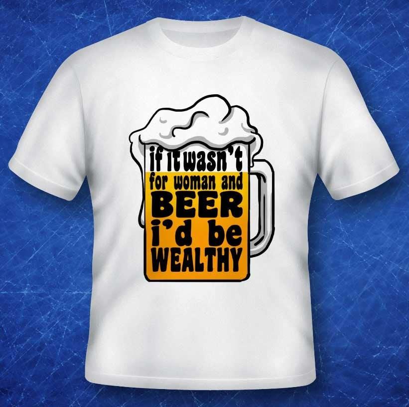 Penyertaan Peraduan #                                        11                                      untuk                                         Design a T-Shirt that says If It Wasn't For Women & Beer, I'd Be Wealthy!