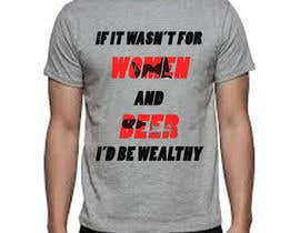 #6 untuk Design a T-Shirt that says If It Wasn't For Women & Beer, I'd Be Wealthy! oleh bogs00