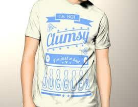 """#12 untuk Design a T-Shirt """"Not Clumsy, Just Bad Juggler"""" oleh iyunxpenxhunx"""
