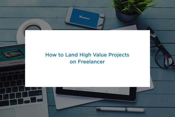 how to land high value projects on freelancer