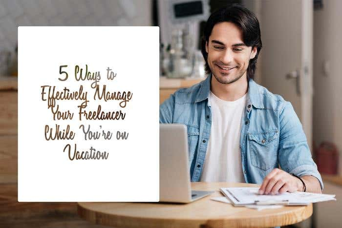 manage freelancers while on vacation