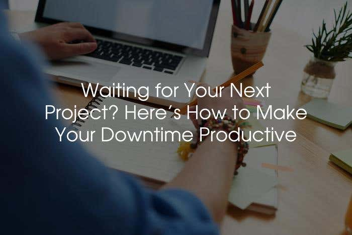productive things to do on your freelancing downtime