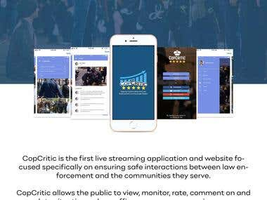 CopCritic is the first live streaming application and website focused specifically on ensuring safe interactions between law enforcement and the communities they serve. CopCritic allows the public to view, monitor, rate, comment on and escalate situations where officers are over aggressive or someone's life is in danger.