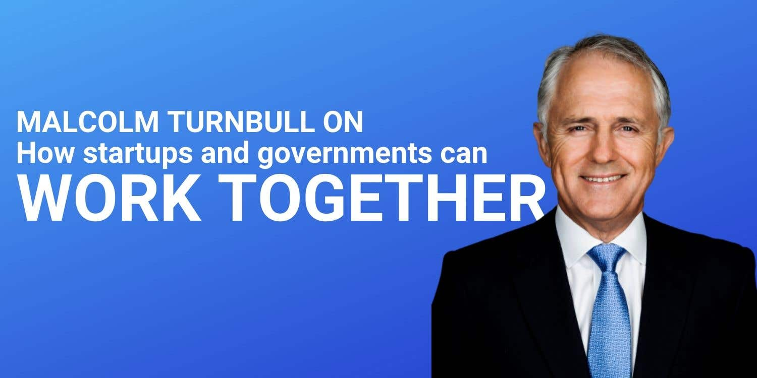 Cover photo for Malcolm Turnbull on how startups and governments can work together
