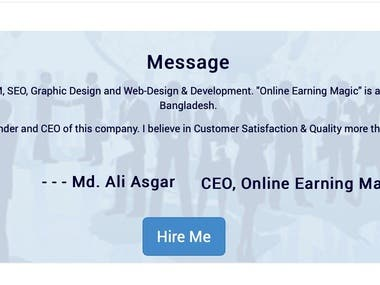 """I'm Md Ali Asgar. Here my USER ID is """"lancerboy1206"""".  """"Online Earning Magic"""" is a registered company in Dhaka, Bangladesh. I'm the founder and CEO of this company. We believe in Customer Satisfaction & Quality more than Profit. Our company is expert in Search Engine Optimization (SEO), Video Editing, Graphic Design and Web-Design & Development.  Please HIRE ME from:   https://www.freelancer.com/u/lancerboy1206"""